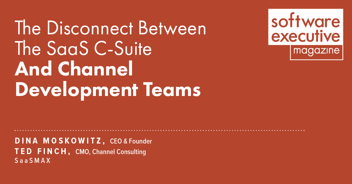 The Disconnect Between The SaaS C-suite And Channel Development Teams